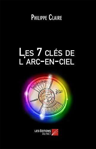 9782312020617: Les 7 Cles de l'Arc-en-Ciel