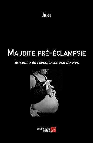 9782312022550: Maudite Pré-Eclampsie - Briseuse de Reves, Briseuse de Vies
