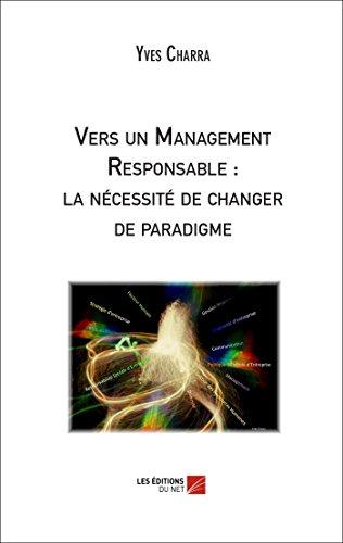 9782312023175: Vers un management responsable : la necessite de changer de paradigme
