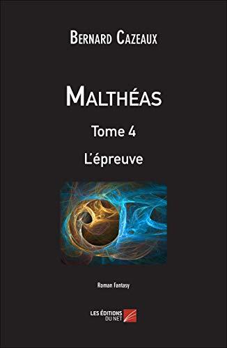 9782312024875: Maltheas - Tome 4 : l'Epreuve
