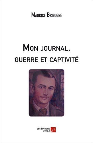 Mon Journal, Guerre et Captivite: Maurice Brieugne
