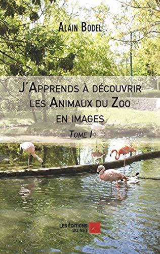 9782312026824: J'Apprends a Découvrir les Animaux du Zoo en Images - Tome I.