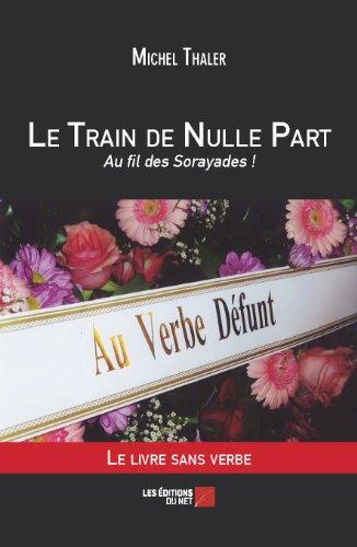 9782312027838: Le Train de Nulle Part - Au fil des Sorayades !