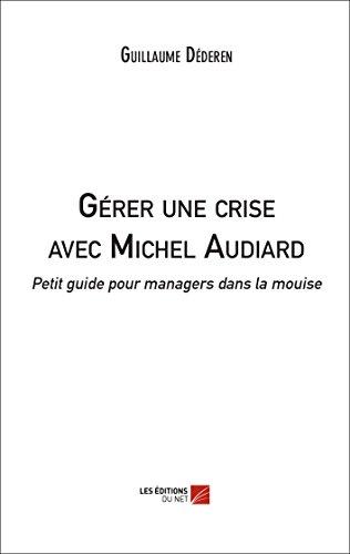 9782312031163: Gérer une crise avec Michel Audiard : Petit guide pour managers dans la mouise