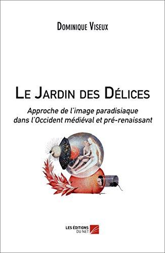 9782312032986: Le Jardin des Delices, Approche de l'Image Paradisiaque Dans l'Occident Médiéval et Pré-Renaissant