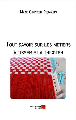9782312033877: Tout savoir sur les metiers à tisser et à tricoter (French Edition)