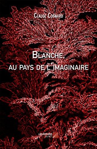 9782312036519: Blanche, au Pays de l'Imaginaire