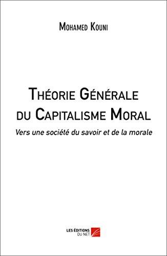 9782312037271: Theorie Generale du Capitalisme Moral : Vers une Societe du Savoir et de la Morale