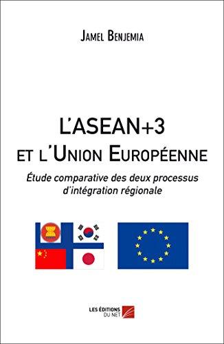 9782312039213: L'Asean+3 et l'Union Europeenne : Etude Comparative des Deux Processus d'Integration Régionale