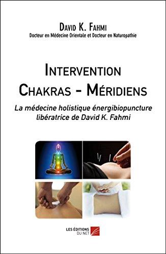 Intervention Chakras – Méridiens: La médecine holistique: Fahmi, David K.
