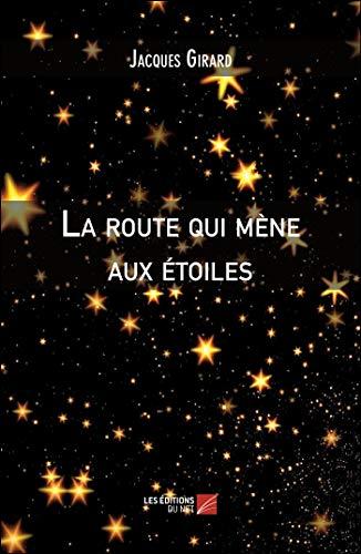 La route qui mène aux étoiles: Girard, Jacques