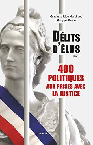9782315004935: Délits d'élus - Tome 1: 400 politiques aux prises avec la justice (French Edition)