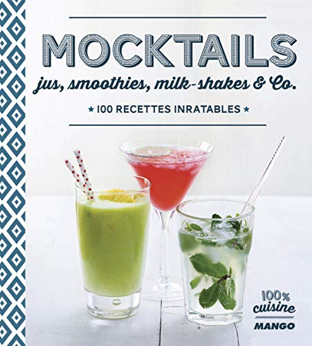 9782317005992: Mocktails : Jus, smoothies, milk-shakes & Co. 100 recettes inratables