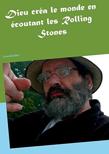 9782322011193: Dieu créa le monde en écoutant les Rolling Stones (French Edition)