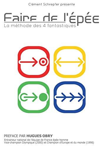 Faire de l'épée - La méthode des 4 fantastiques (French Edition): Clément...