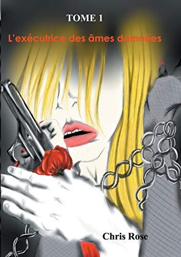 9782322011667: L'exécutrice des âmes damnées tome 1 (French Edition)