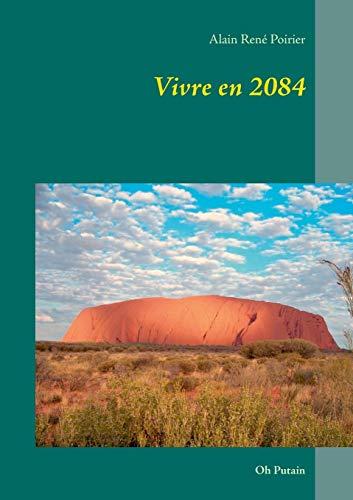 Vivre en 2084 (French Edition): Poirier, Alain René