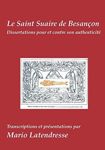 9782322012770: Le Saint Suaire de Besançon : Dissertations Pour et Contre son Authenticité