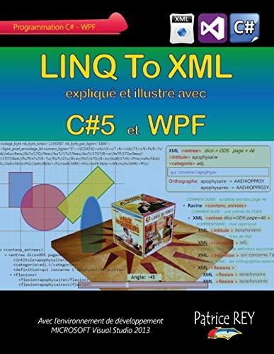 9782322014545: Linq to XML avec C#5 et WPF : Avec VISUAL STUDIO 2013
