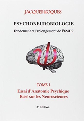 9782322015337: Psychoneurobiologie fondement et prolongement de l'EMDR : Tome 1, Essai d'Anatomie Psychique Basé sur les Neurosciences