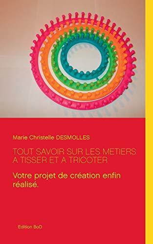 9782322015887: Tout savoir sur les métiers à tisser et à tricoter (French Edition)
