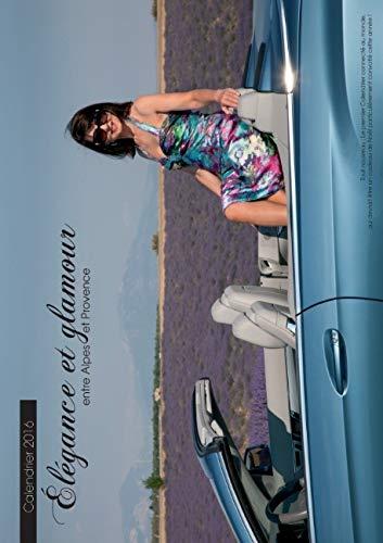 9782322017850: Calendrier 2016 : El�gance et glamour entre Alpes et Provence