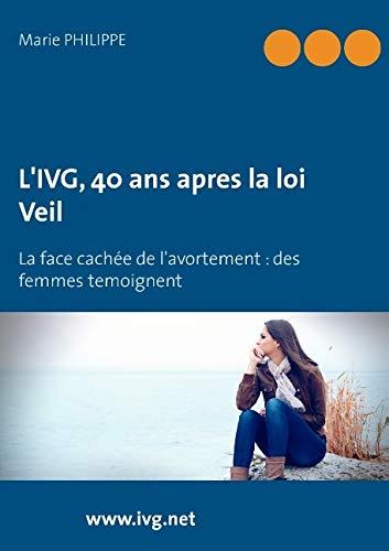 9782322019281: L'IVG, 40 ans après la loi Veil : La face cachée de l'avortement : des femmes témoignent
