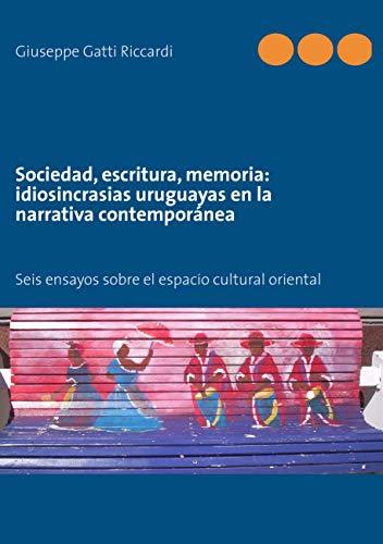 Sociedad, Escritura, Memoria: Idiosincrasias Uruguayas En La Narrativa Contemporanea (Spanish ...