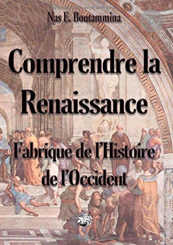 9782322032723: Comprendre la Renaissance : Fabrique de l'histoire de l'Occident