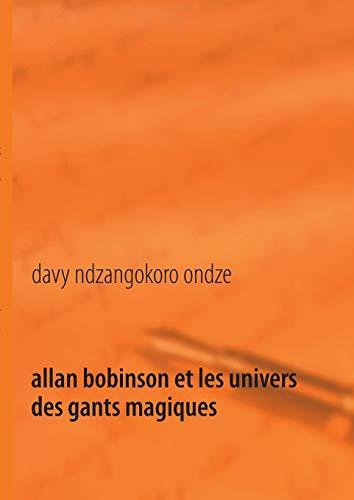Allan Bobinson Et Les Univers Des Gants Magiques: Davy Ndzangokoro Ondze