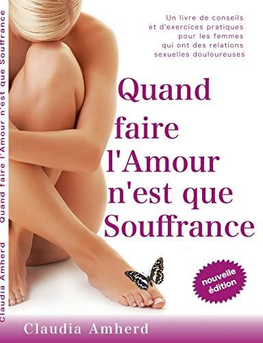 9782322034277: Quand faire l'amour n'est que souffrance : Un livre de conseils et d'exercices pratiques pour les femmes qui ont des relations sexuelles douloureuses