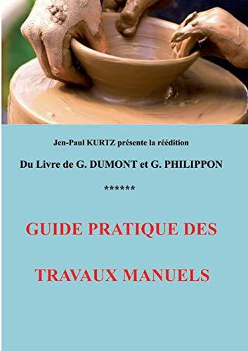 Guide Pratique Des Travaux Manuels (Paperback): Georges Dumont &.