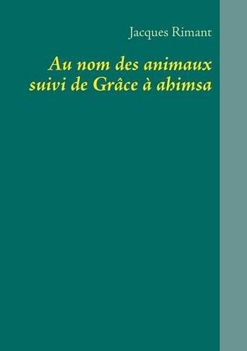 9782322035410: Au Nom Des Animaux Suivi de Grace a Ahimsa (French Edition)