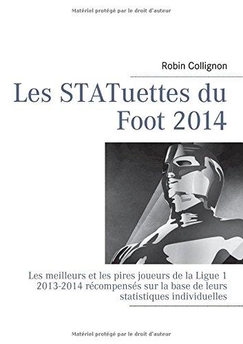 9782322035977: Les statuettes du foot 2014 : Les meilleurs et les pires joueurs de la Ligue-1, 2013-2014 récompensés sur la base de leurs statistiques individuelles