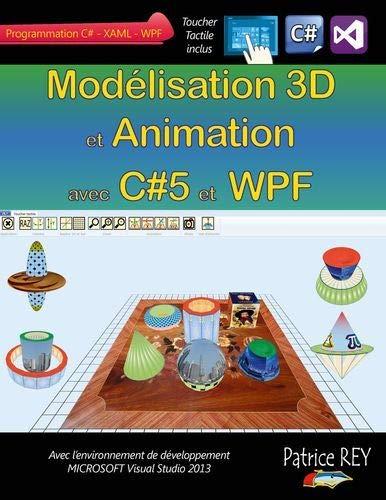 9782322036172: Modélisation 3D et Animation avec C#5 et Wpf