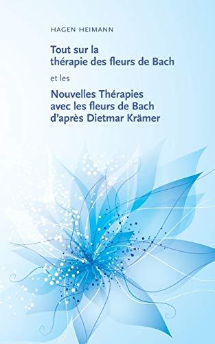 9782322037346: Tout sur la thérapie des fleurs de bach et les nouvelles thérapies avec les fleurs de bach d'après Dietmar Krämer