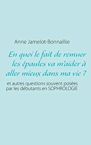 9782322037513: En Quoi Le Fait de Remuer Les Epaules Va M'Aider a Aller Mieux Dans Ma Vie? (French Edition)