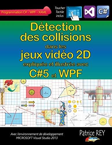 9782322041534: Détection des collisions dans les jeux video 2D : Avec C#5, WPF et Visual Studio 2013