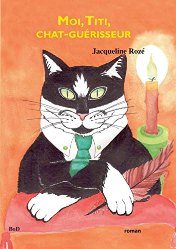 9782322044986: Moi, Titi, chat-guérisseur (French Edition)
