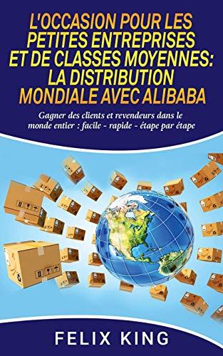 9782322120413: L'occasion pour les petites entreprises et de classes moyennes : la distribution mondiale avec Alibaba : Gagner des clients et revendeurs dans le monde entier : facile - rapide - étape par étape
