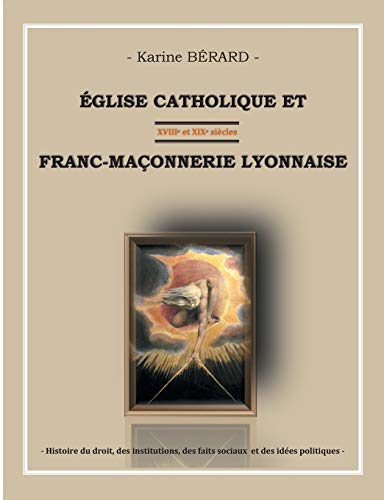 à glise catholique et franc-maçonnerie lyonnaise: Berard, Karine
