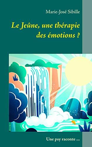 9782322134670: Le Jeûne, une thérapie des émotions ? : Une psy raconte ...