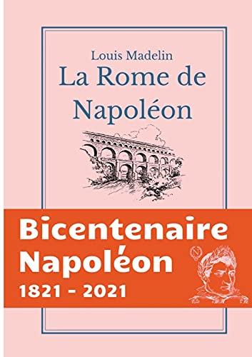 9782322173624: La Rome de Napoléon: La Domination Francaise a Rome de 1809 a 1814