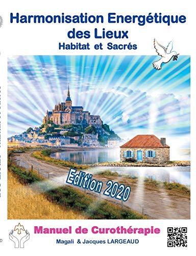 9782322191697: Harmonisation énergétique des Lieux : Habitat et haut-lieux sacrés -Manuel de curothérapie