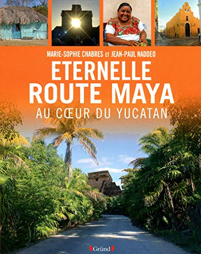eternelle route des mayas: Naddeo Jean-Paul