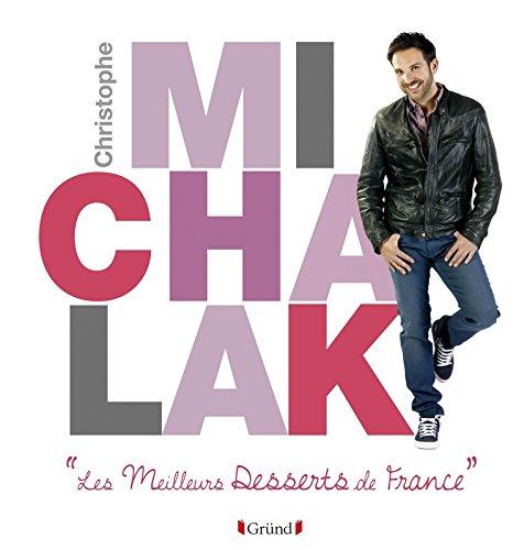 Les Meilleurs Desserts De France: Christophe Michalak