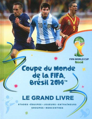 9782324007989: Coupe du Monde de la FIFA Brésil 2014 : Le grand livre