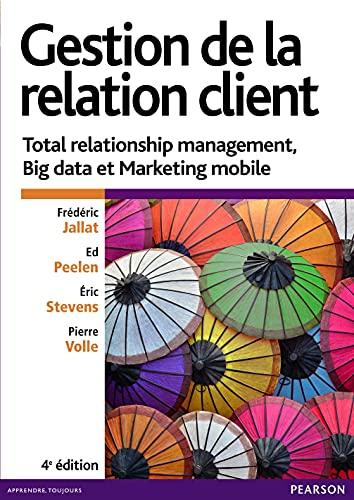 Gestion de la relation client 4e édition : Total relationship management, Big data et ...