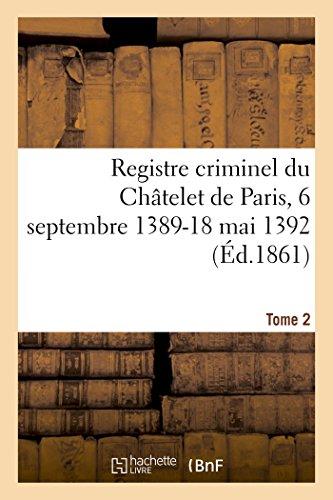 Registre Criminel Du Ch?telet de Paris, 6: Dumont-M