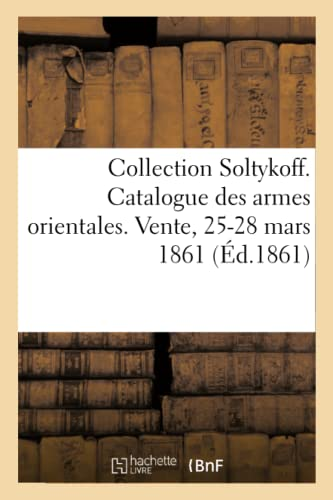 9782329078052: Collection Soltykoff. Catalogue des armes orientales. Vente, 25-28 mars 1861